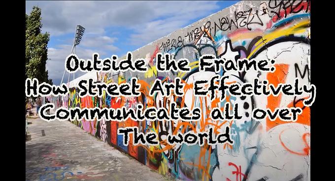 Outside the Frame: How Street Art Effectively Communicates All Over the World