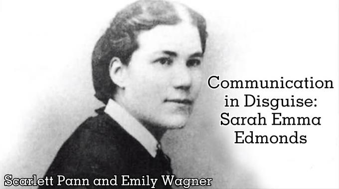 Communication is Disguise: Sara Emma Edmonds