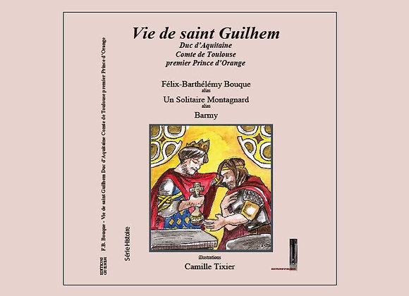 Vie de saint Guilhem, duc d'Aquitaine, comte de Toulouse, premier Prince d'Orang