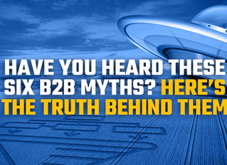 Have you heard these six B2B myths? Here's the truth behind them
