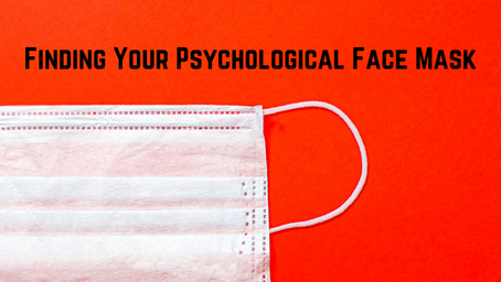 Finding Your Psychological Face Mask
