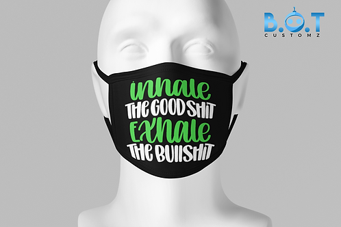 Inhale The Good Shit Exhale The Bullshit! 2 Layer Face Mask