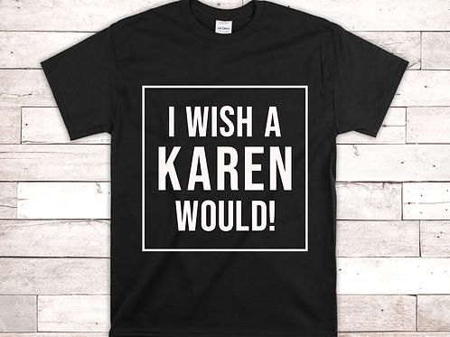 I WISH A KAREN WOULD!