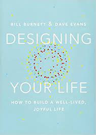Designing Your Life: How to Build a Well-Lived Joyful Life by Bill Burnett & Dale Evans
