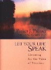 Let Your Life Speak: Listening to the Voice Within by Parker Palmer