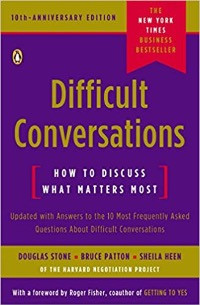 Difficult Conversations by Douglas Stone, Bruce Patton  & Sheila Heen