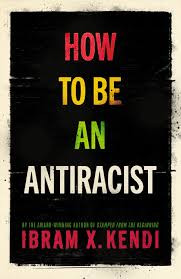 """Revelations and a Path Forward from """"How to Be an Antiracist"""""""