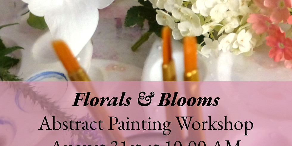 Florals & Blooms Abstract Painting Workshop - August 31
