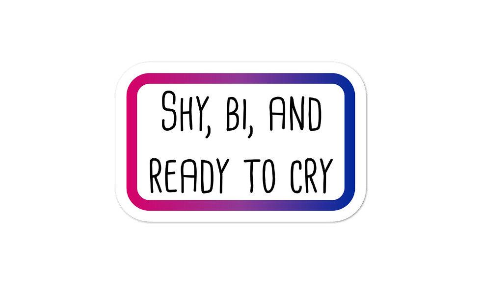 """Shy, Bi, and Ready to Cry"" sticker"