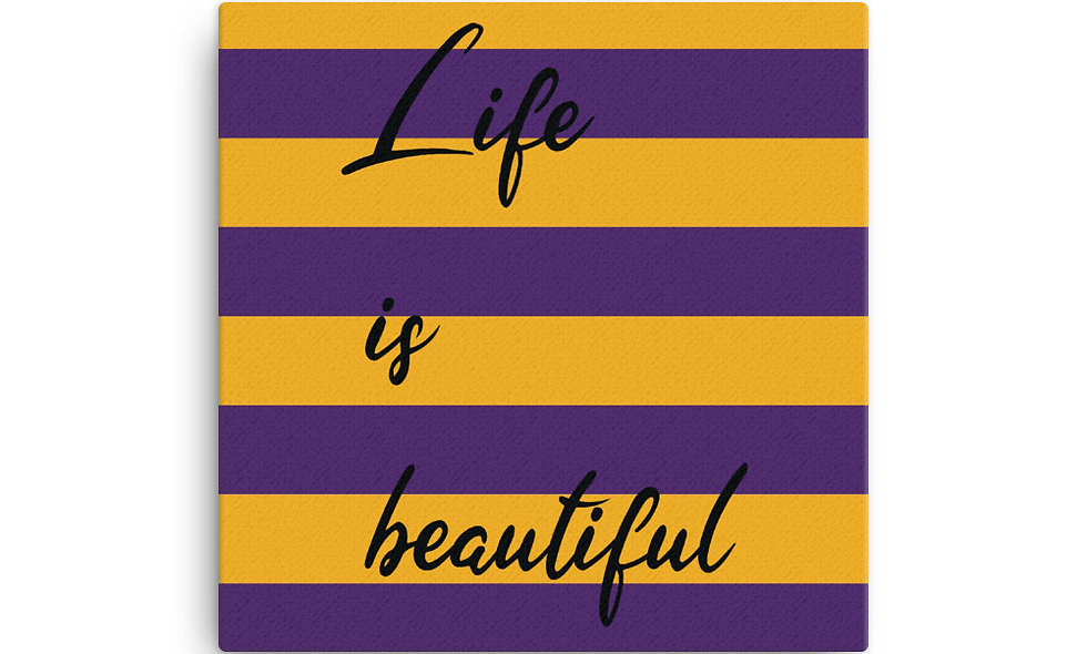 """""""Life is Beautiful"""" canvas"""