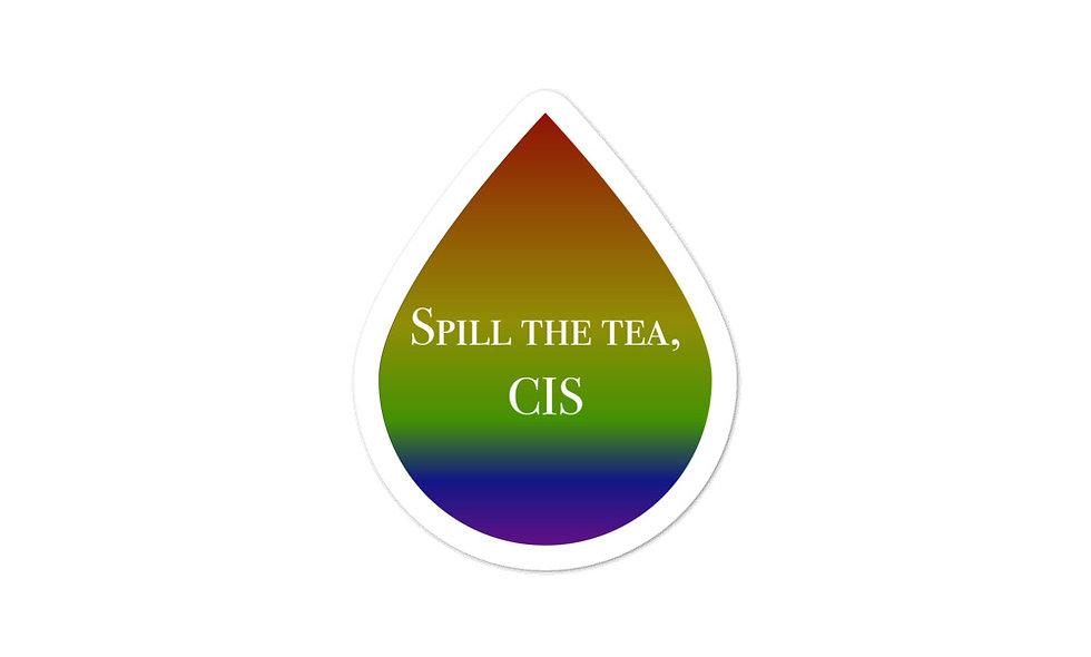"""""""Spill the Tea, Cis"""" sticker"""