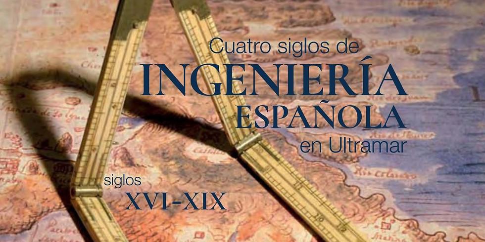 Presentación del libro: Cuatro Siglos de ingeniería española en Ultramar. Siglos XVI-XIX