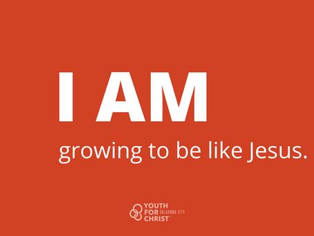 I am growing to be like Jesus.