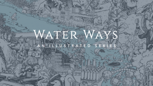 Project Partner: Water Ways - An Illustrated Series