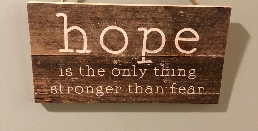 Hope is the only thing stronger than fear
