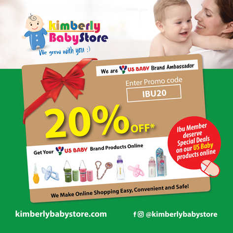 We are a premium baby products (US Baby Brand Ambassador) online store for babies & toddlers.  Exclusive deal to ibu members. Enter PROMO CODE: IBU20 during checkout to enjoy the 20% off * on our US Baby brand collections *  •  Promo code only valid for one (1) transaction for every ibu members.    •  This offer only applicable to our US Baby brand products collection only on our webstore.    •  This special deal is VALID on sale or any promotional items of our US Baby products collection.    •  KimberlyBabyStore reserve the right to amend or withdraw the terms at any time with prior notice.
