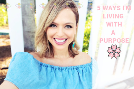 5 Ways I'm Living With A Purpose