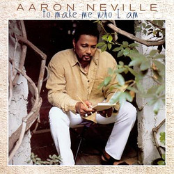 Aaron Neville _ To Make Me Who I Am