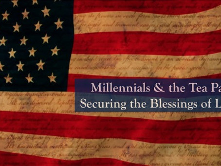 Millennials & the Tea Party: Securing the Blessings of Liberty