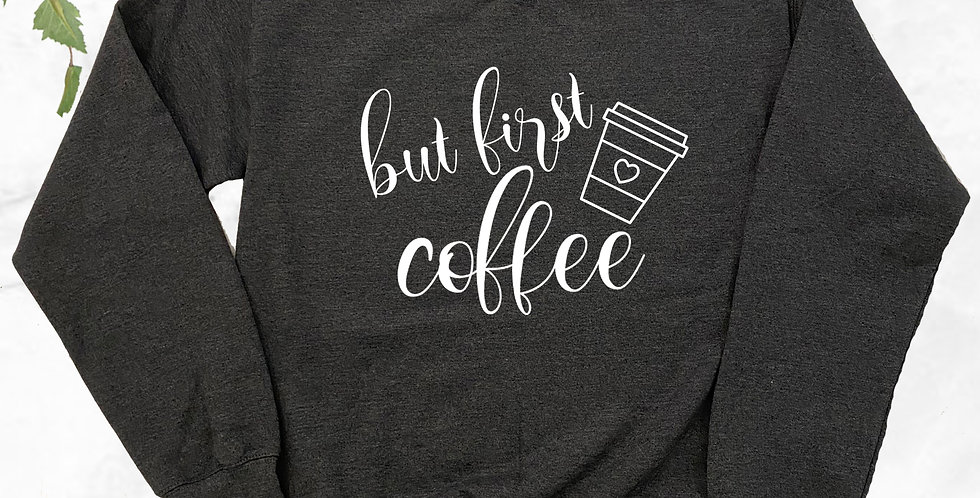 But First Coffee Crew Neck Sweater