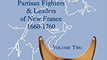 Leading By Example, Partisan Fighters & Leaders of New France, 1660-1760, Vol 2