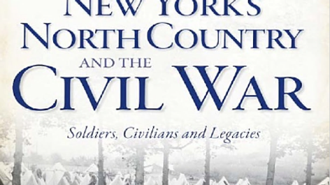 New York's North Country and the Civil War: Soldiers, Civilians and Legacies