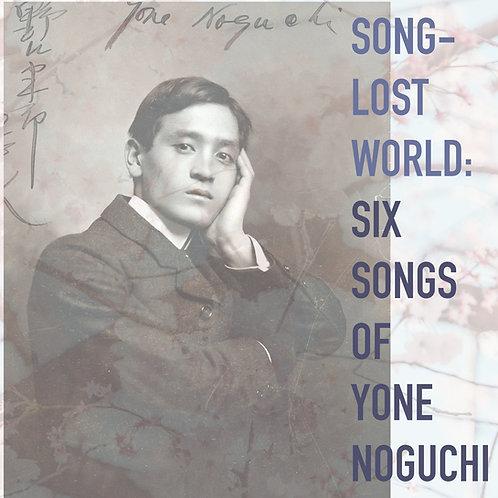 Song-Lost World:  Six Songs of Yone Noguchi (soprano and piano)