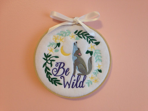 Be Wild - Motivational Embroidery Hoop Art