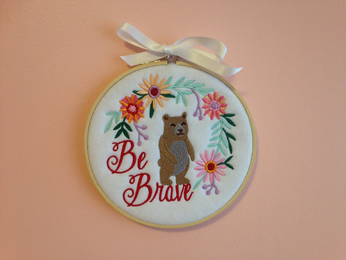 Be Brave - Motivational Embroidery Hoop Art