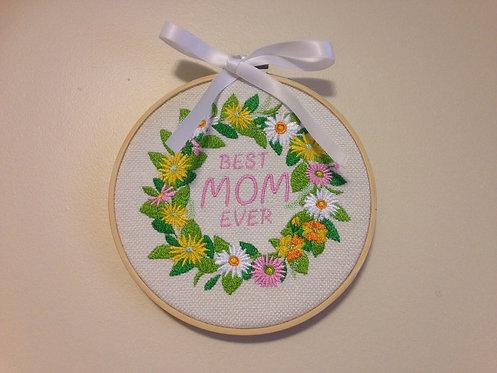 Best Mom Ever - Embroidery Hoop Art
