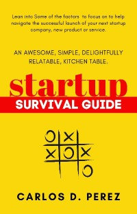 An Awesome, Simple, Delightfully Relatable, Kitchen Table Startup Survival Guide