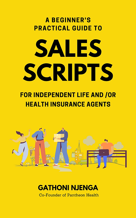 A BEGINNER'S PRACTICAL GUIDE TO SALES SCRIPTS FOR INDEPENDENT LIFE AND /OR HEALT