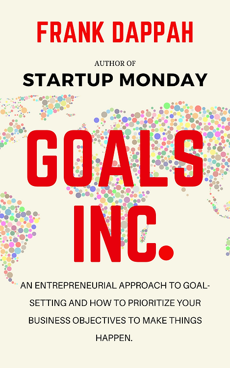 GOALS INC.: An entrepreneurial Approach to goal-setting, and prioritizing your b