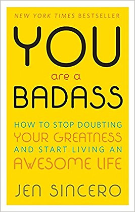 You Are a Badass®: How to Stop Doubting Your Greatness and Start Living an Aweso