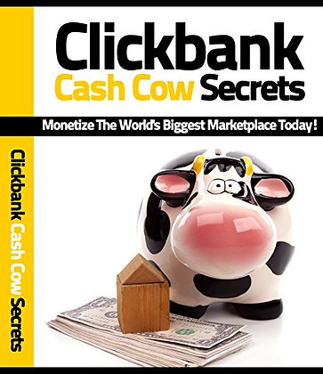 Clickbank Cash Cow Secrets: Monetize the Worlds Biggest Marketplace Today