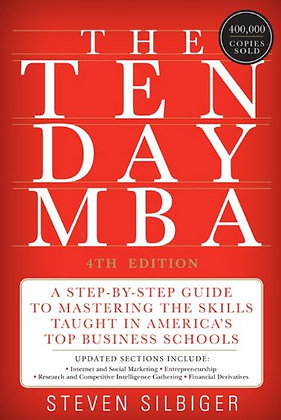 The Ten-Day MBA 4th Ed.: A Step-By-Step Guide To Mastering The Skills Taught In