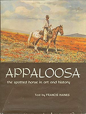 Appaloosa | Niimipu | Nimi'ipuu | Maamin | Nez Perce Horse | Nez Perce Indians | Siri Sheik | Arab Toswirah Alkhar | Jazzo | Jazzo II | Jazzbol | Spotted Horse | Indian Spirit Horse | Ghost Wind Horses | Appaloosa Old-Line | Appaloosa Foundation | Appaloosa Sport Horse | Palouse Horse | Palus | Pelouse | Palouse | Palousy | A Palouse | Apalouse | Apalousie | Apalousy | Apalousey | Appaloosey | Appaloosa | Palouse River | Palouse People | Appaloosa Horse Club | ApHC | Dr. Francis Haines |  George Long Grass | Howling Elk | Frank Scripter | Appaloosa the spotted horse in art and history | Black Leopard Appaloosa | Snowcap Appaloosa | Fewspot Appaloosa | Solid Appaloosa |Roan Appaloosa |  Indian Shuffler | Gaited Appaloosa | Sunspot Revel | Sunspots Eclipse | Revel Junior | DREA Foundation Appaloosa | DREA Eaglestud Sundy | Don and Mary Ulrich Appaloosa | Money Creeks Rockledge | Roi-Eclat Nonpareil | John and Alice Pratt | Milton Decker | Red Eagle | Pratt Sully Fire | Claude J. Thompson of Moro Oregon |