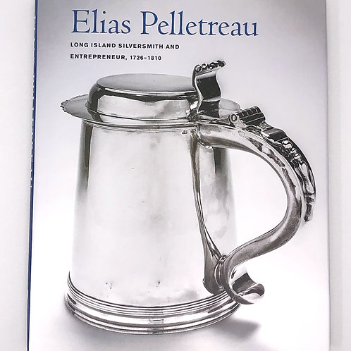 Elias Pelletreau: Long Island Silversmith and Entrepreneur, 1726-1810