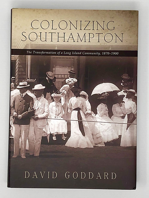 Colonizing Southampton: The Transformation of a Long Island Community, 1870-1900