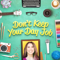 Don't-Keep-Your-Day-Job-Podcast-Art-2018