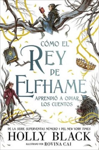 COMO EL REY ELFHAME APRENDIO A ODIAR LOS CUENTOS
