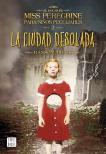 LA CIUDAD DESOLADA. EL HOGAR DE MISS PEREGRINE PARA NIÑOS PECULIARES II