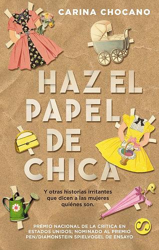 HAZ EL PAPEL DE CHICA, Y OTRAS HISTORIAS IRRITANTES QUE DICEN A L AS MUJERES QUI