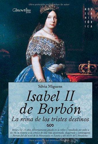 ISABEL II DE BORBON, LA REINA DE LOS TRISTES DESTINOS