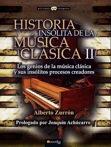 HISTORIA INSÓLITA DE LOS GENIOS DE LA MÚSICA CLÁSICA II