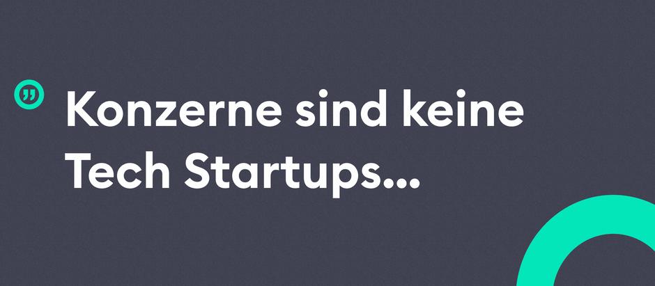 Konzerne sind keine Tech Startups oder wie baue ich erfolgreich digitale Produkte in Konzernen?