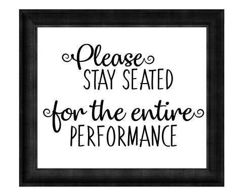 Canvas Sign - Please Stay Seated for the Entire Performance