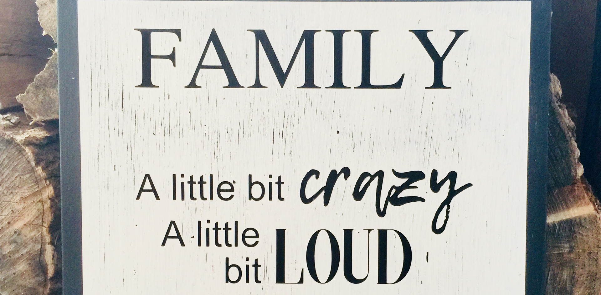 Family - Crazy, Loud, Love.