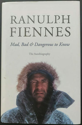 Ranulph Fiennes Signed 'Mad, Bad & Dangerous To Know' HB Book - British Explorer