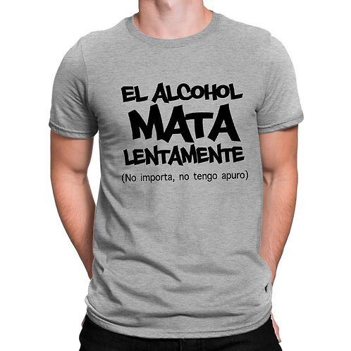 El alcohol mata lentamente...